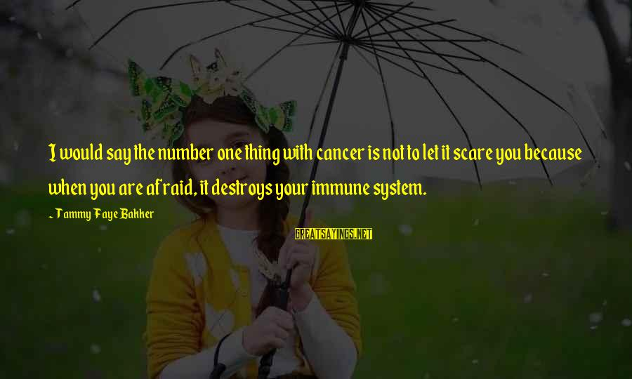 Survival Sayings By Tammy Faye Bakker: I would say the number one thing with cancer is not to let it scare