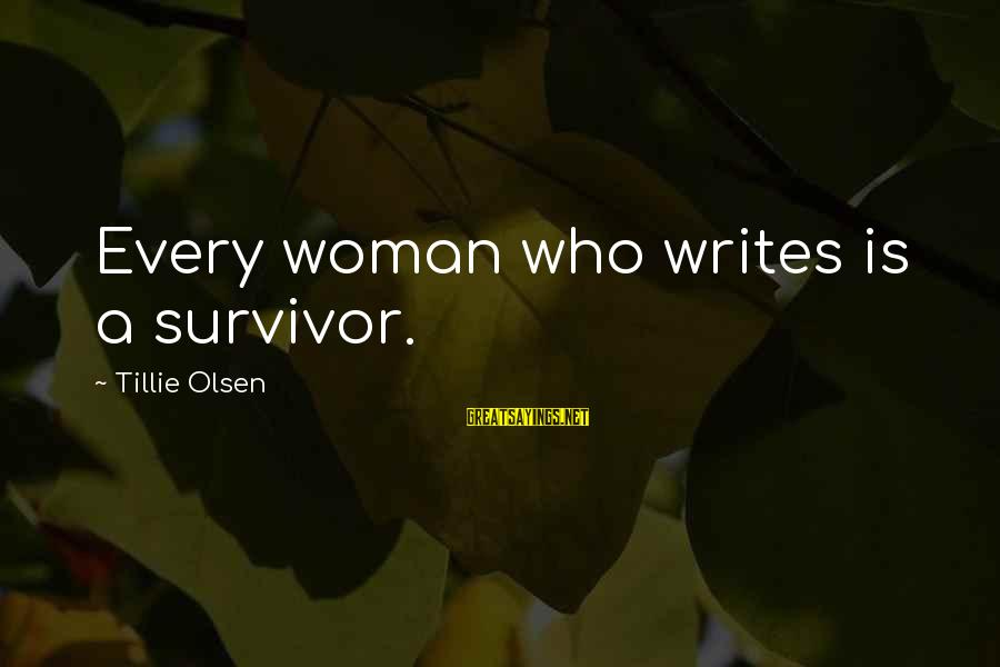 Survival Sayings By Tillie Olsen: Every woman who writes is a survivor.