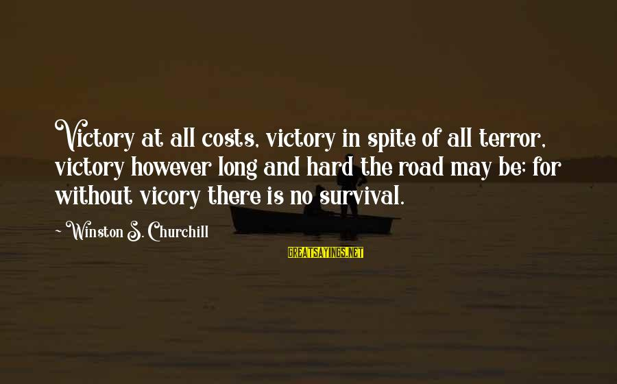 Survival Sayings By Winston S. Churchill: Victory at all costs, victory in spite of all terror, victory however long and hard