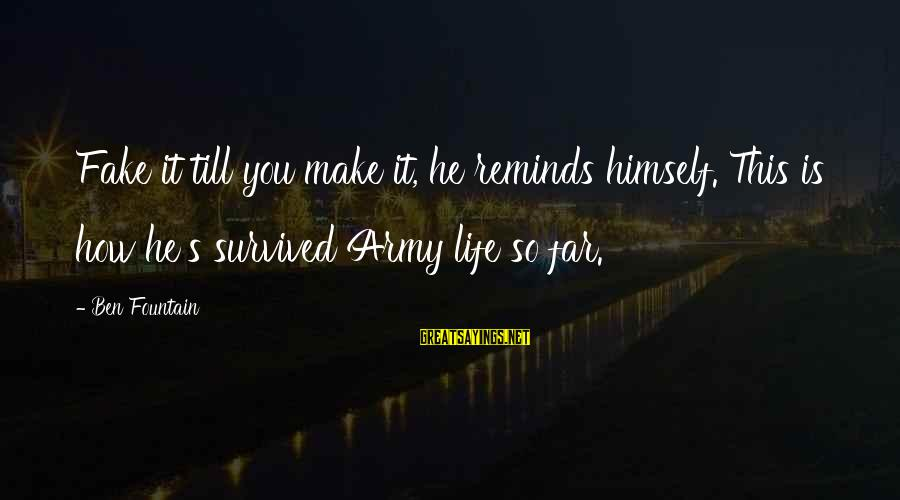 Survived Sayings By Ben Fountain: Fake it till you make it, he reminds himself. This is how he's survived Army