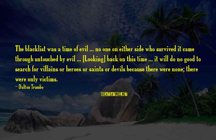 Survived Sayings By Dalton Trumbo: The blacklist was a time of evil ... no one on either side who survived