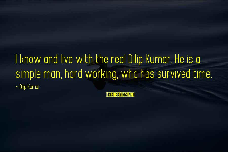 Survived Sayings By Dilip Kumar: I know and live with the real Dilip Kumar. He is a simple man, hard