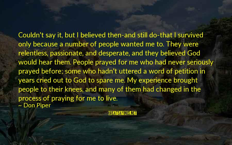 Survived Sayings By Don Piper: Couldn't say it, but I believed then-and still do-that I survived only because a number