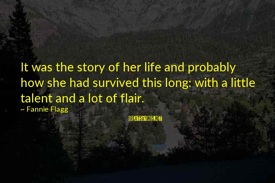 Survived Sayings By Fannie Flagg: It was the story of her life and probably how she had survived this long: