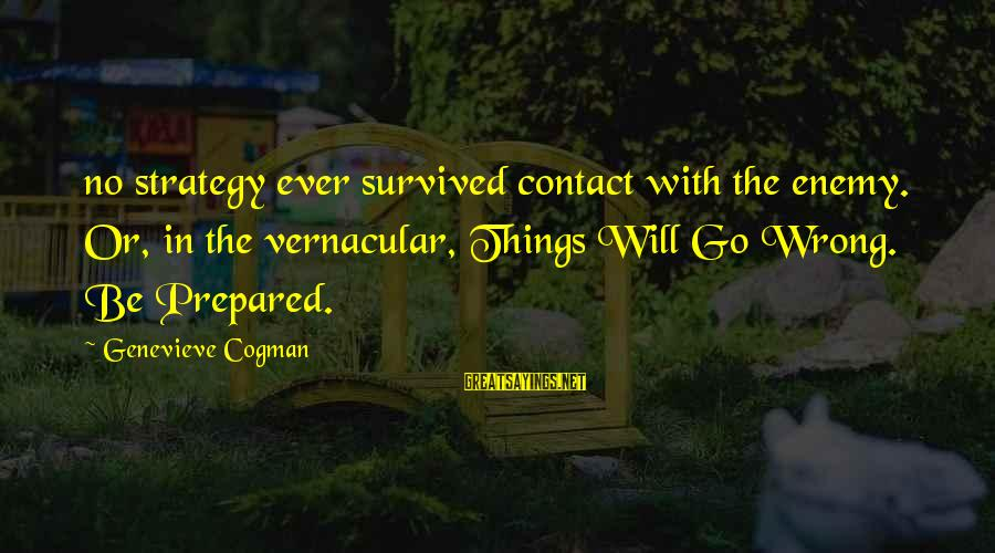 Survived Sayings By Genevieve Cogman: no strategy ever survived contact with the enemy. Or, in the vernacular, Things Will Go