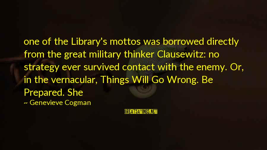 Survived Sayings By Genevieve Cogman: one of the Library's mottos was borrowed directly from the great military thinker Clausewitz: no