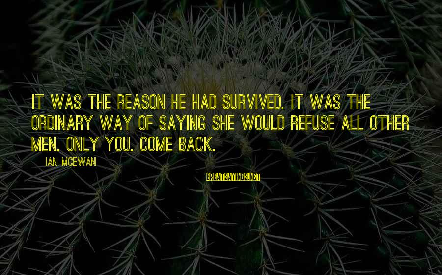 Survived Sayings By Ian McEwan: It was the reason he had survived. It was the ordinary way of saying she