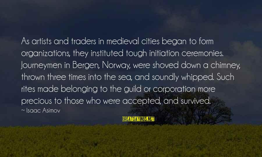 Survived Sayings By Isaac Asimov: As artists and traders in medieval cities began to form organizations, they instituted tough initiation