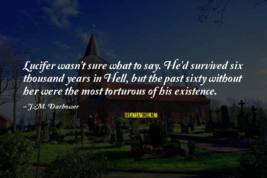 Survived Sayings By J.M. Darhower: Lucifer wasn't sure what to say. He'd survived six thousand years in Hell, but the