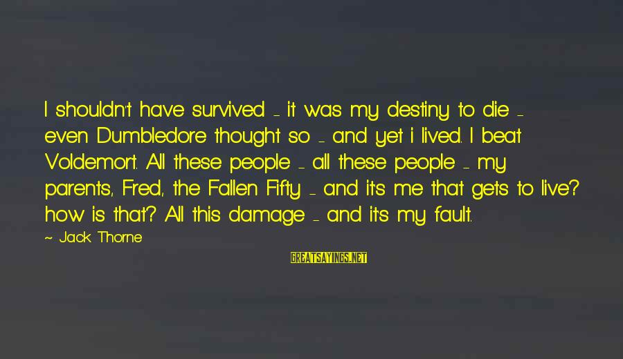 Survived Sayings By Jack Thorne: I shouldn't have survived - it was my destiny to die - even Dumbledore thought
