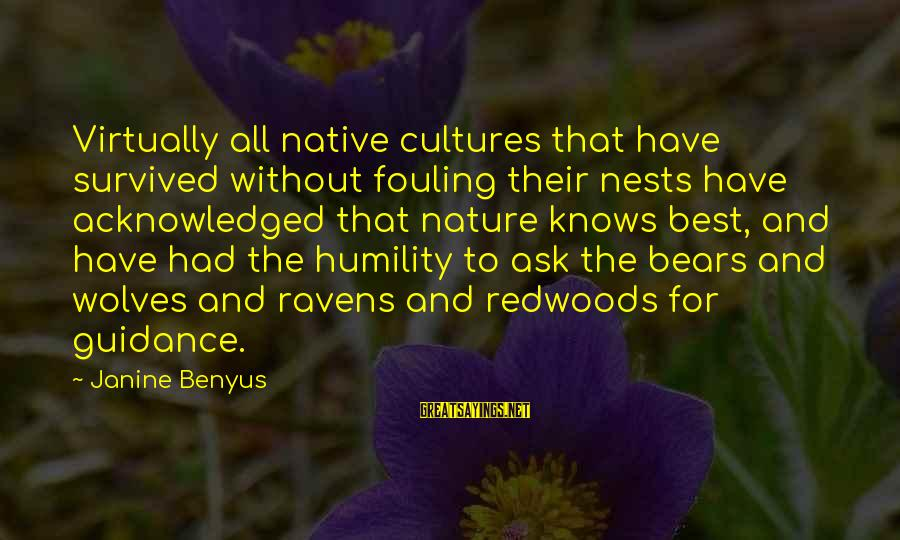 Survived Sayings By Janine Benyus: Virtually all native cultures that have survived without fouling their nests have acknowledged that nature