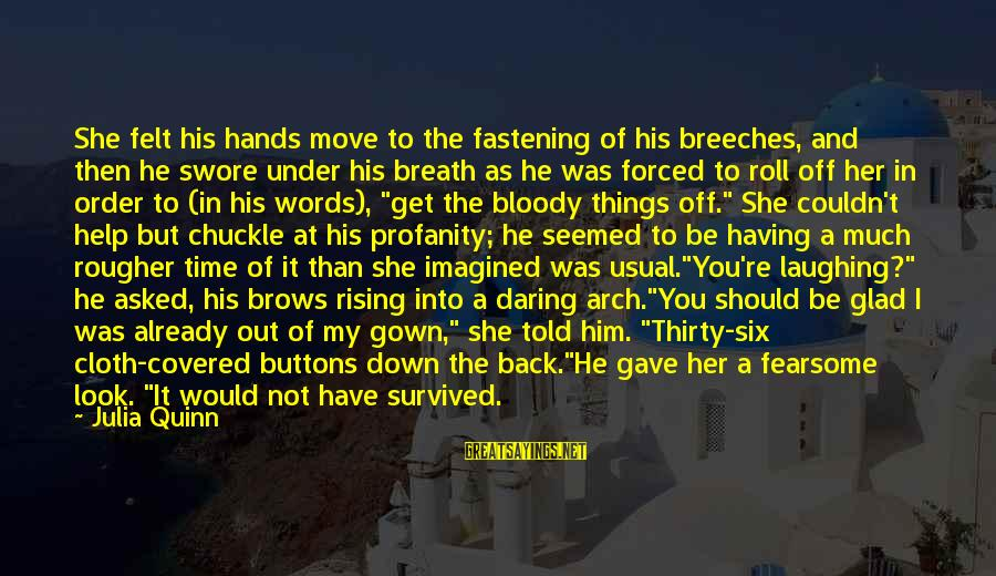 Survived Sayings By Julia Quinn: She felt his hands move to the fastening of his breeches, and then he swore