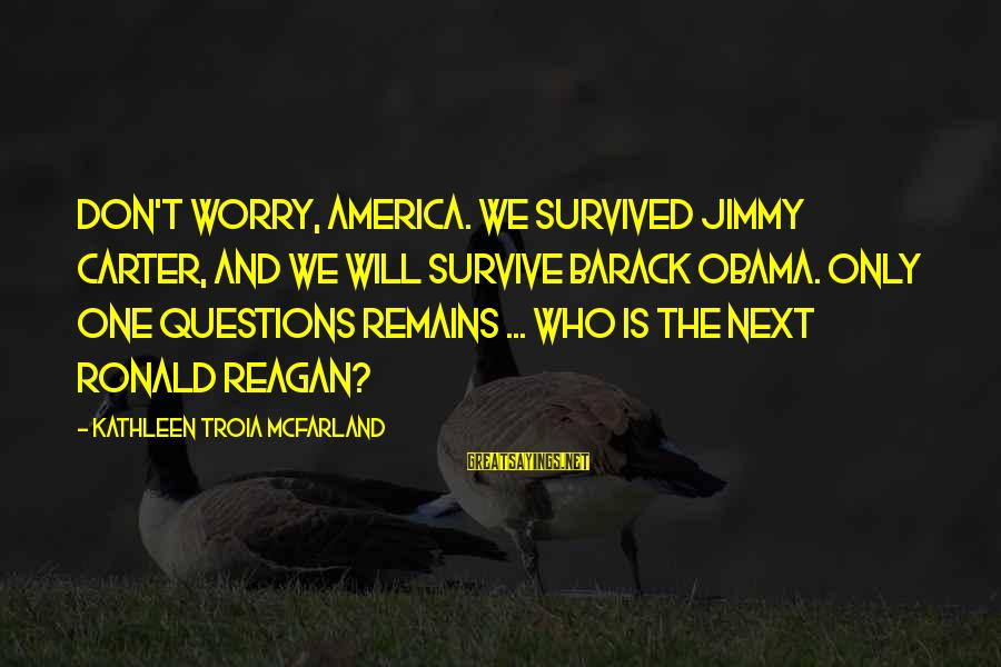 Survived Sayings By Kathleen Troia McFarland: Don't worry, America. We survived Jimmy Carter, and we will survive Barack Obama. Only one