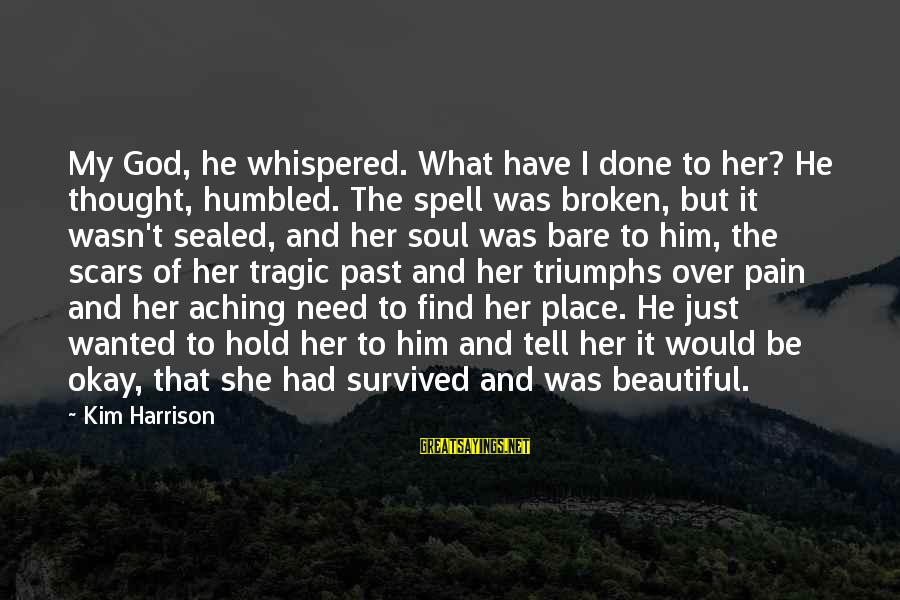 Survived Sayings By Kim Harrison: My God, he whispered. What have I done to her? He thought, humbled. The spell