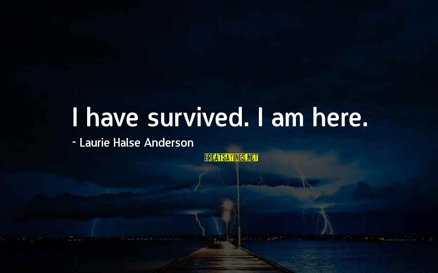 Survived Sayings By Laurie Halse Anderson: I have survived. I am here.