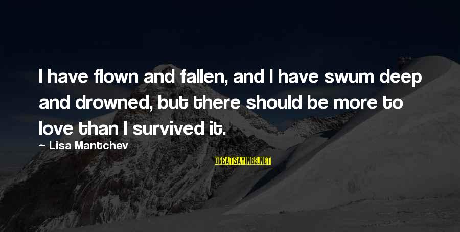 Survived Sayings By Lisa Mantchev: I have flown and fallen, and I have swum deep and drowned, but there should