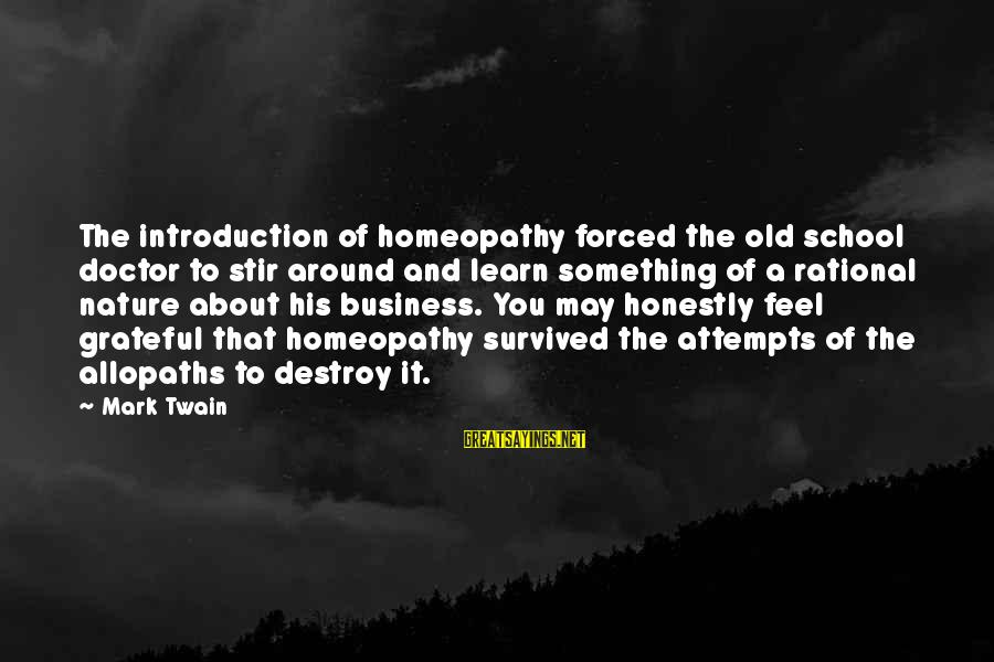 Survived Sayings By Mark Twain: The introduction of homeopathy forced the old school doctor to stir around and learn something