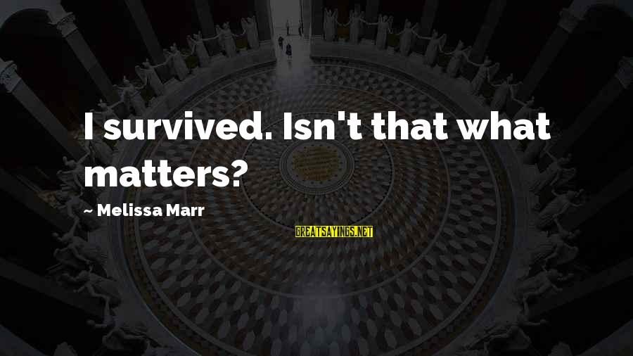 Survived Sayings By Melissa Marr: I survived. Isn't that what matters?