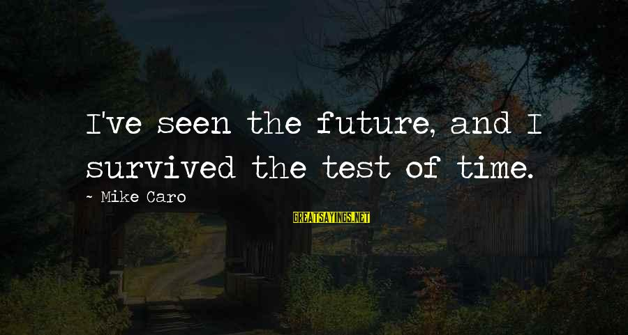 Survived Sayings By Mike Caro: I've seen the future, and I survived the test of time.