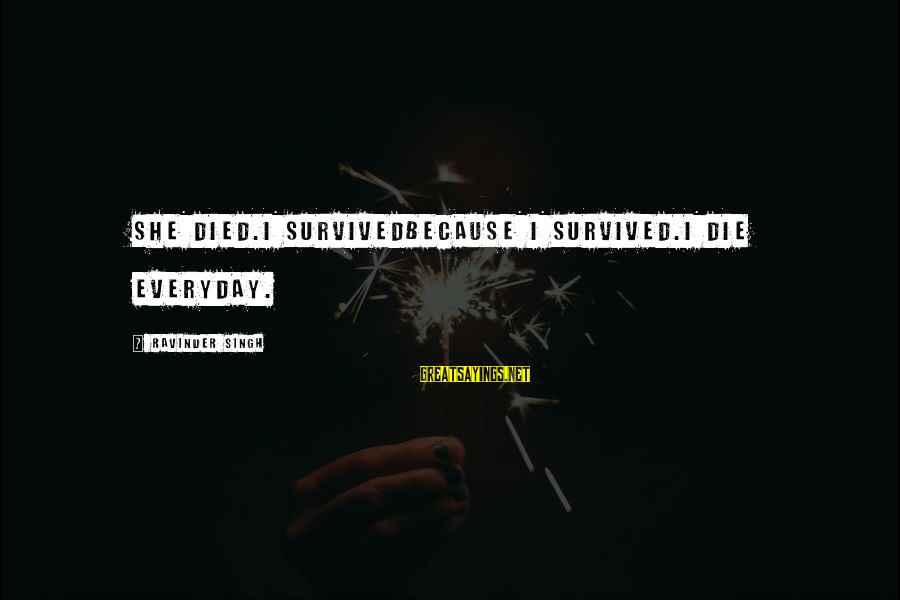 Survived Sayings By Ravinder Singh: She died.i survivedbecause i survived.i die everyday.