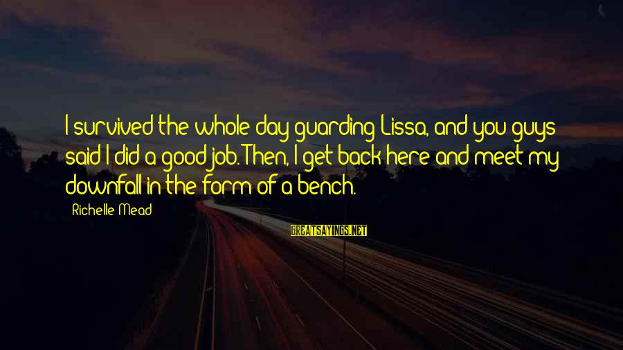 Survived Sayings By Richelle Mead: I survived the whole day guarding Lissa, and you guys said I did a good