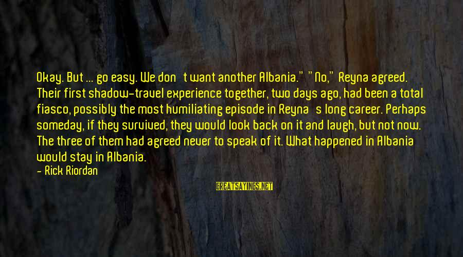 """Survived Sayings By Rick Riordan: Okay. But ... go easy. We don't want another Albania."""" """"No,"""" Reyna agreed. Their first"""
