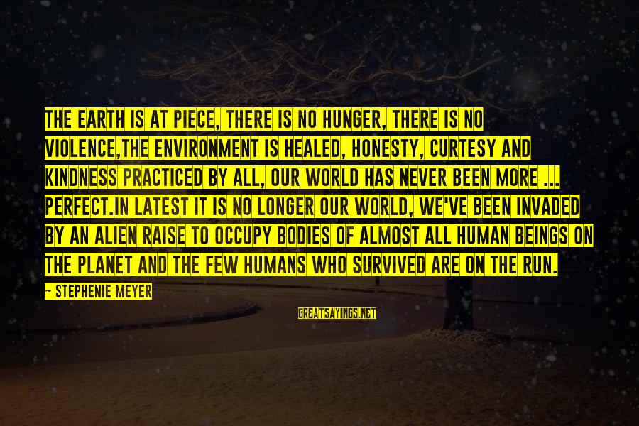 Survived Sayings By Stephenie Meyer: The earth is at piece, there is no hunger, there is no violence,the environment is