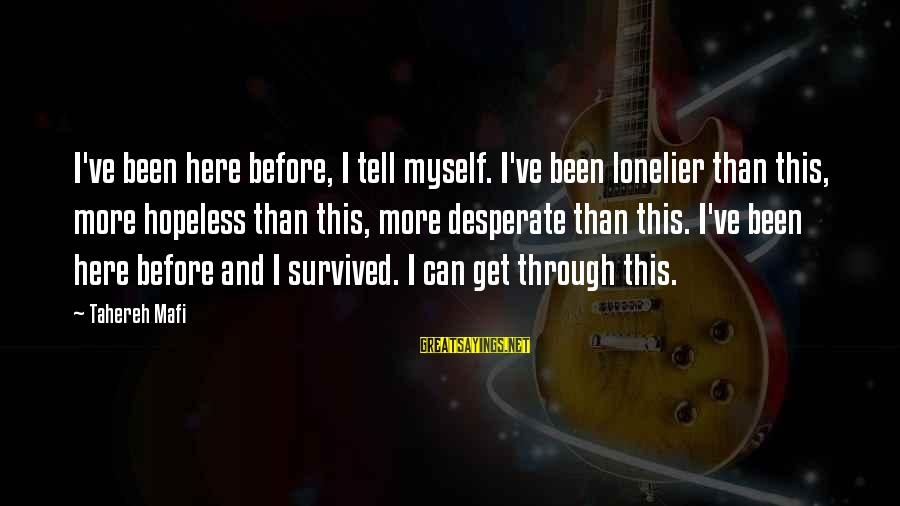 Survived Sayings By Tahereh Mafi: I've been here before, I tell myself. I've been lonelier than this, more hopeless than