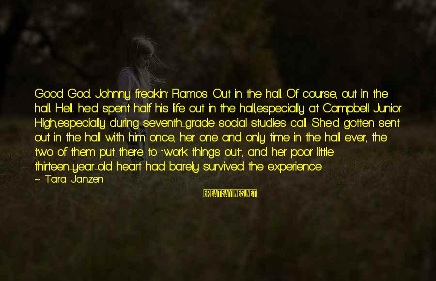 Survived Sayings By Tara Janzen: Good God. Johnny freakin' Ramos. Out in the hall. Of course, out in the hall.