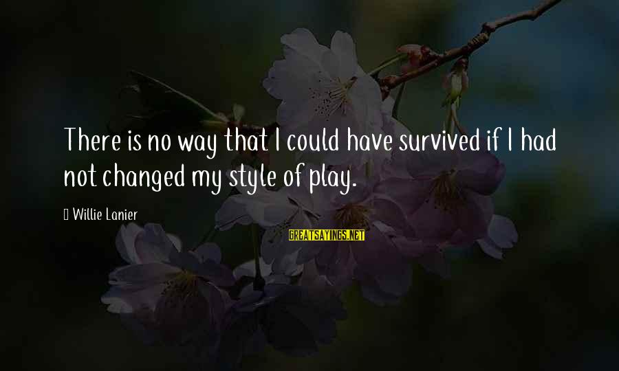 Survived Sayings By Willie Lanier: There is no way that I could have survived if I had not changed my