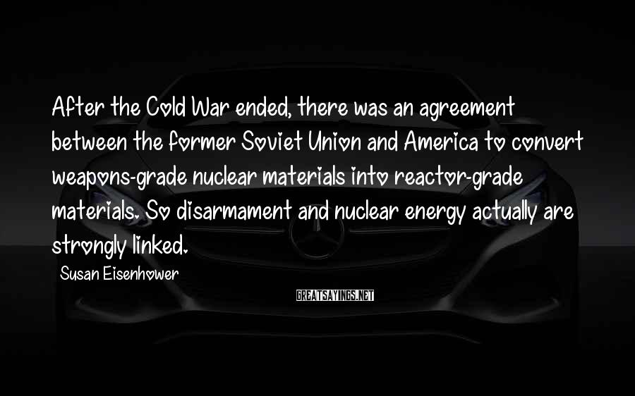 Susan Eisenhower Sayings: After the Cold War ended, there was an agreement between the former Soviet Union and