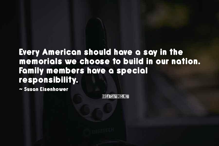 Susan Eisenhower Sayings: Every American should have a say in the memorials we choose to build in our