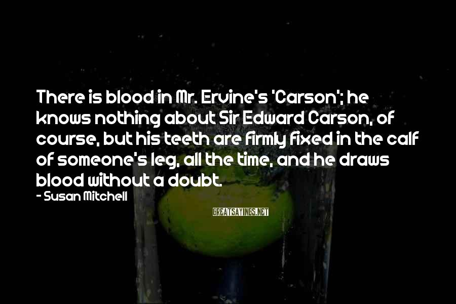 Susan Mitchell Sayings: There is blood in Mr. Ervine's 'Carson'; he knows nothing about Sir Edward Carson, of