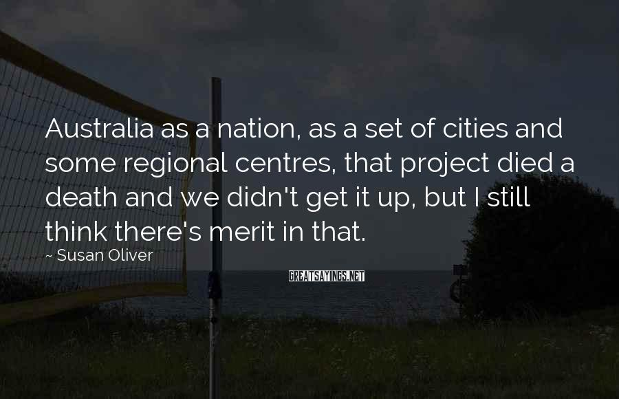 Susan Oliver Sayings: Australia as a nation, as a set of cities and some regional centres, that project