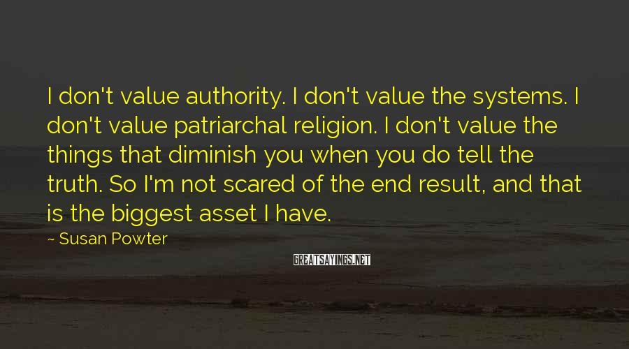 Susan Powter Sayings: I don't value authority. I don't value the systems. I don't value patriarchal religion. I