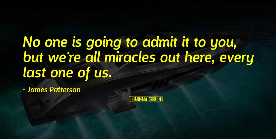 Susan Savannah Sayings By James Patterson: No one is going to admit it to you, but we're all miracles out here,