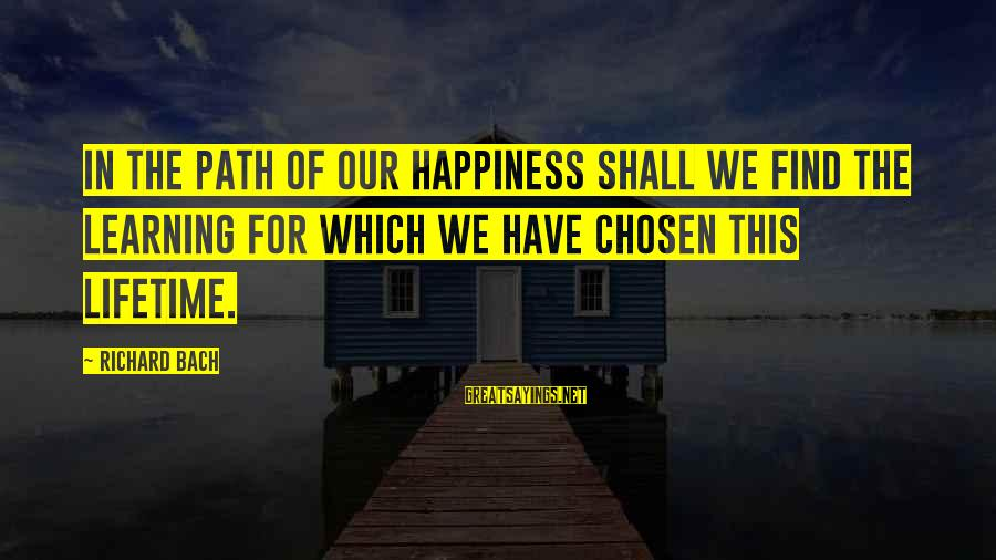Susan Savannah Sayings By Richard Bach: In the path of our happiness shall we find the learning for which we have
