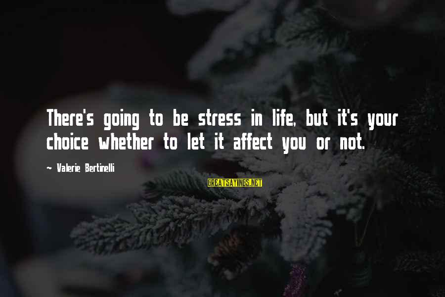 Susan Savannah Sayings By Valerie Bertinelli: There's going to be stress in life, but it's your choice whether to let it
