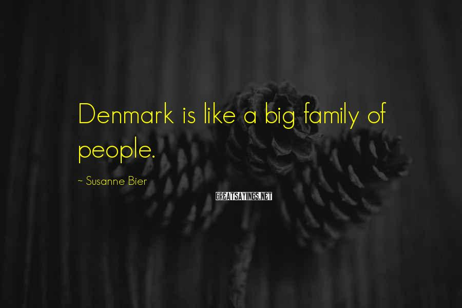 Susanne Bier Sayings: Denmark is like a big family of people.