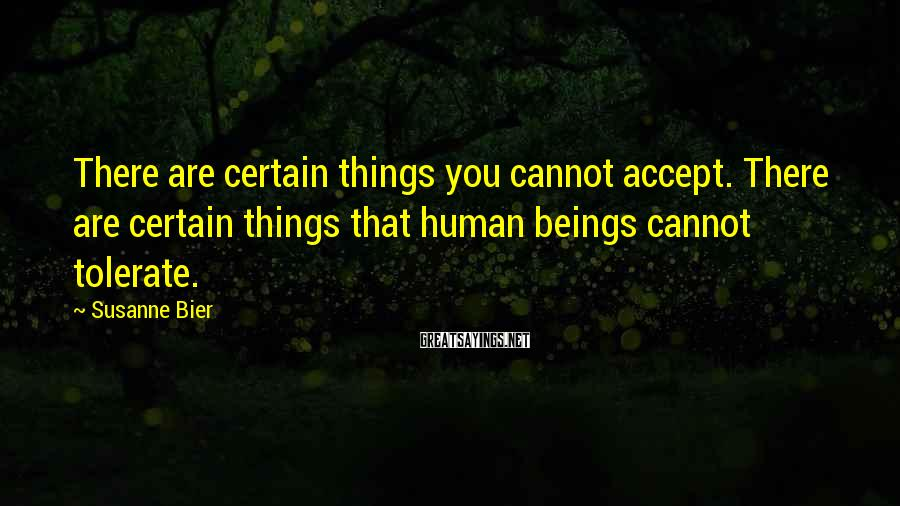 Susanne Bier Sayings: There are certain things you cannot accept. There are certain things that human beings cannot