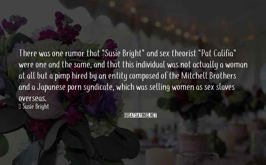 """Susie Bright Sayings: There was one rumor that """"Susie Bright"""" and sex theorist """"Pat Califia"""" were one and"""