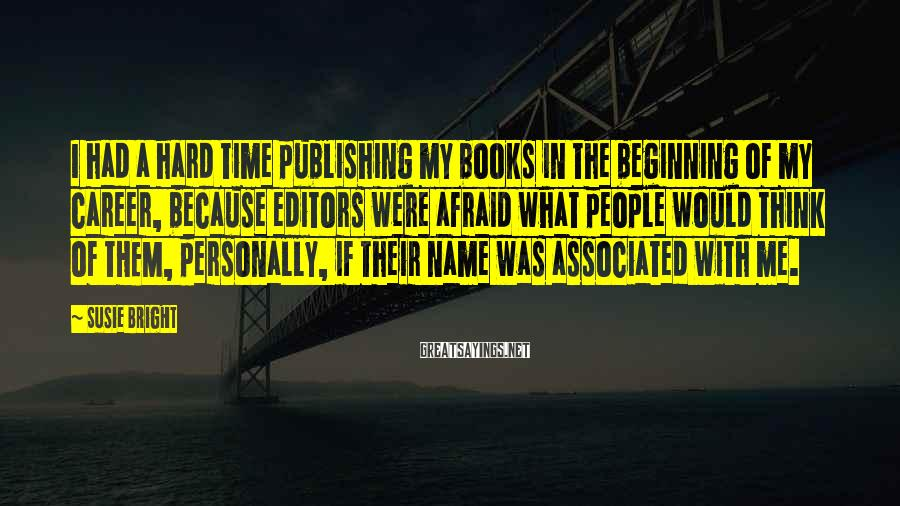 Susie Bright Sayings: I had a hard time publishing my books in the beginning of my career, because
