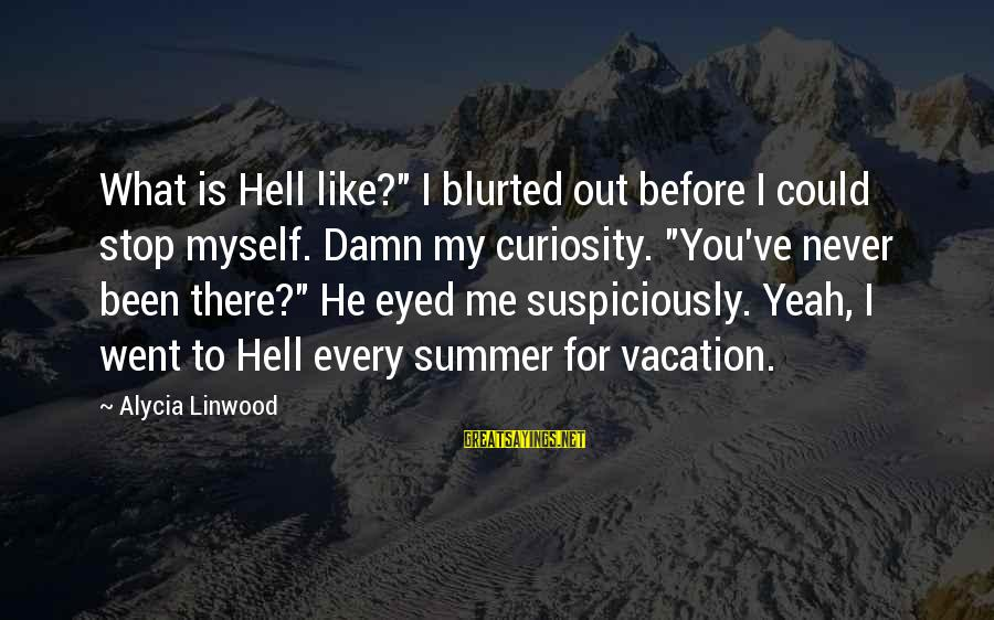 "Suspiciously Sayings By Alycia Linwood: What is Hell like?"" I blurted out before I could stop myself. Damn my curiosity."