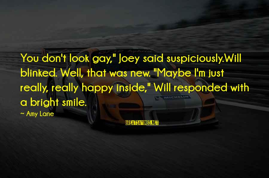 "Suspiciously Sayings By Amy Lane: You don't look gay,"" Joey said suspiciously.Will blinked. Well, that was new. ""Maybe I'm just"