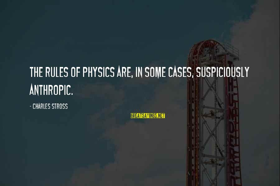 Suspiciously Sayings By Charles Stross: The rules of physics are, in some cases, suspiciously anthropic.
