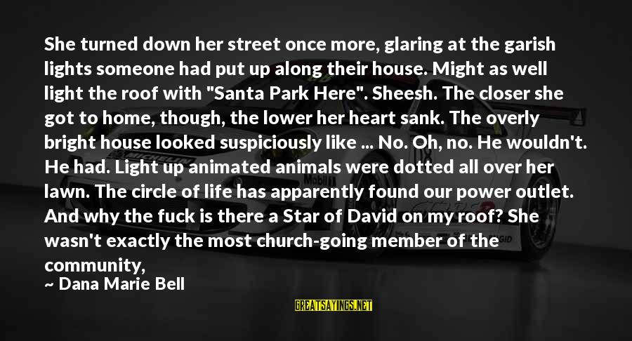 Suspiciously Sayings By Dana Marie Bell: She turned down her street once more, glaring at the garish lights someone had put