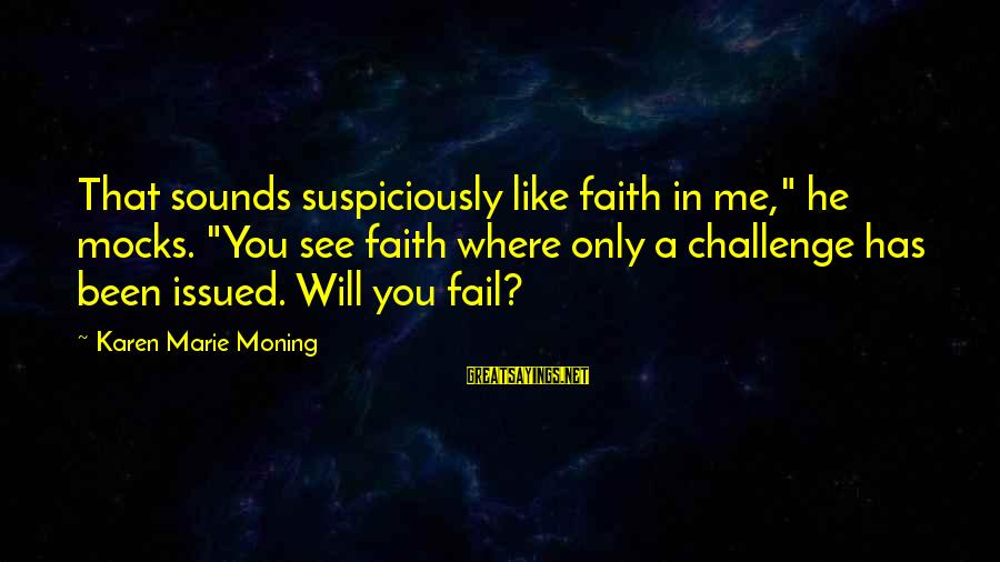 "Suspiciously Sayings By Karen Marie Moning: That sounds suspiciously like faith in me,"" he mocks. ""You see faith where only a"