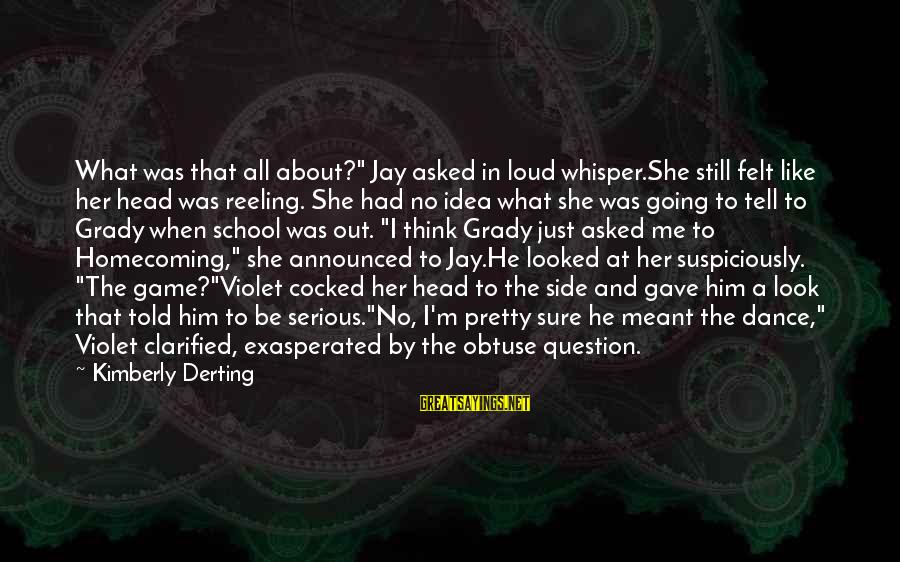 "Suspiciously Sayings By Kimberly Derting: What was that all about?"" Jay asked in loud whisper.She still felt like her head"