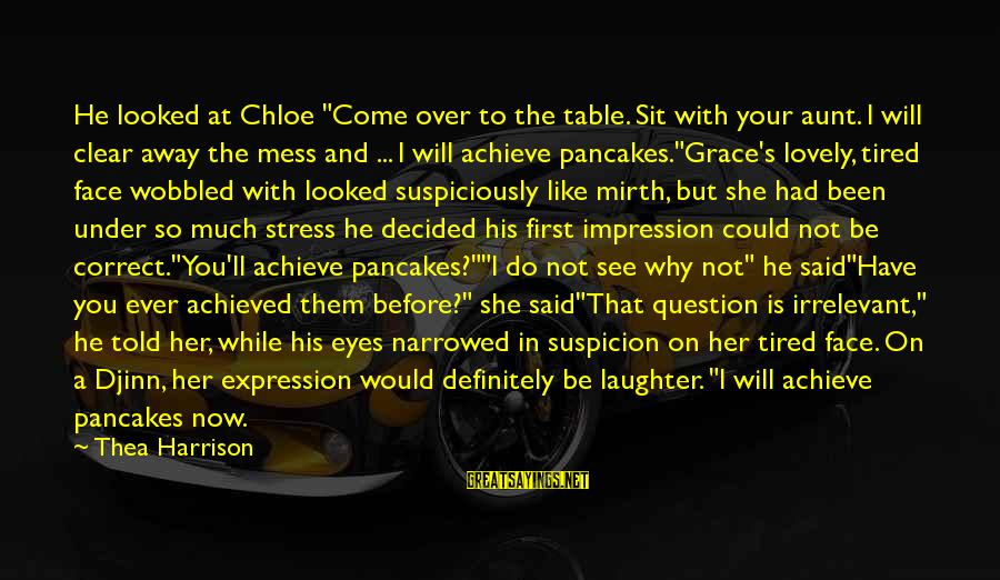 "Suspiciously Sayings By Thea Harrison: He looked at Chloe ""Come over to the table. Sit with your aunt. I will"