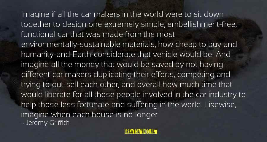 Sustainable Leadership Sayings By Jeremy Griffith: Imagine if all the car makers in the world were to sit down together to